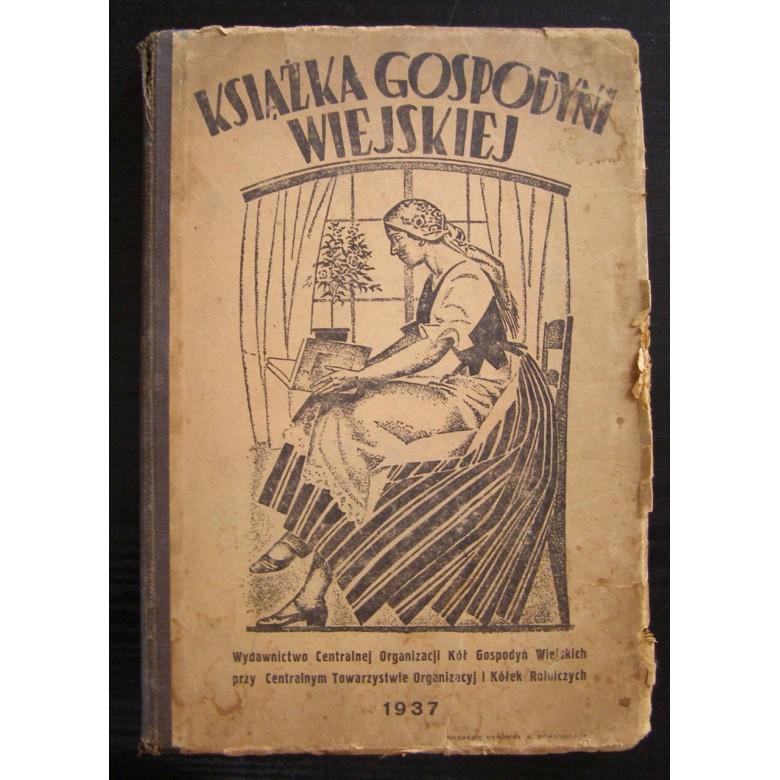 Książka gospodyni wiejskiej, pod red. W. Żebrowskiej – Kacprzakowej, Warszawa, 1937